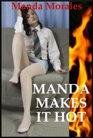 Manda Makes It Hot: Five Hardcore Sex Erotica Stories Manda Morales