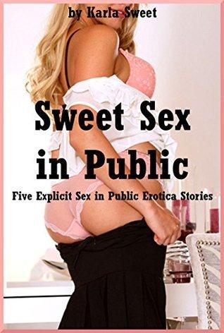 Sweet Sex in Public: Five Explicit Sex in Public Erotica Stories  by  Karla Sweet
