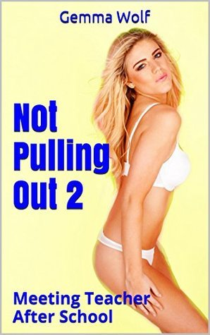 Not Pulling Out 2: Meeting Teacher After School  by  Gemma Wolf