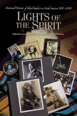 Lights Of The Spirit: Historical Portraits Of Black Bahais In North America, 1898-2000  by  Gwendolyn Etter-Lewis