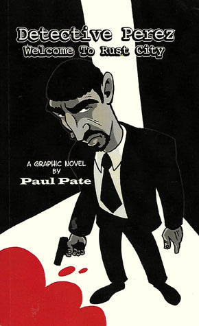 Detective Perez: Welcome To Rust City  by  Paul Pate