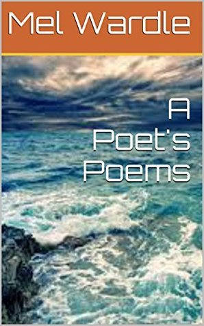 A Poets Poems  by  Mel Wardle