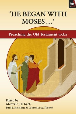 He Began With Moses Paul J Kissling and Laurence A Turne Grenville J R Kent