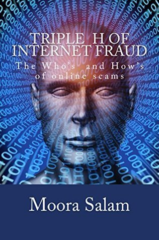 Triple H of internet fraud: The Whos and Hows of online scam  by  Moora Salam