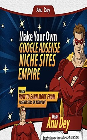 AdSense Niche Sites Empire: Increase Your AdSense Profits Anu Dey