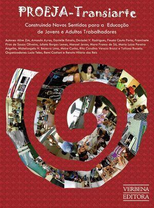 Proeja-Transiarte: construindo novos sentidos para a educação de jovens e adultos trabalhadores Lucio Teles