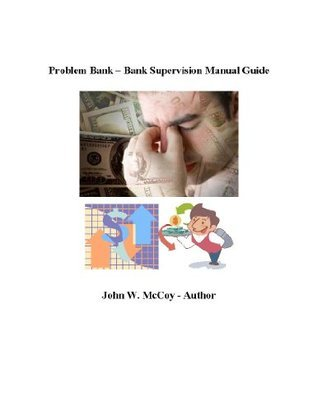 Problem Bank - Bank Supervision Manual Guide  by  John W. McCoy