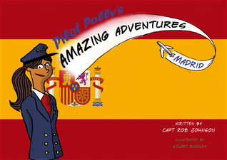 Pilot Pollys Amazing Adventures - Madrid  by  Rob      Johnson