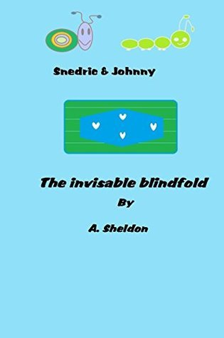 Snedric Snail and Johnny Maggot: The Invisible blindfold (Snedric and Johnnys adventures Book 1)  by  A. Sheldon