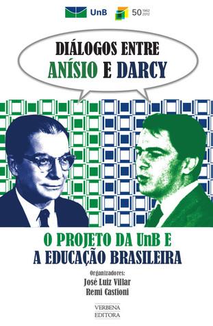 Diálogos Entre Anísio e Darcy: o projeto da UnB e a educação brasileira José luíz Villar