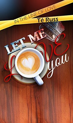 Let Me Love You (In the Line of Love Book 1) Té Russ