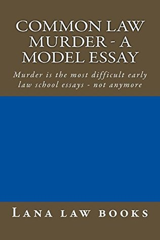 Common Law Murder - a model essay (e law book): e law book, Writing To Pass First Time - Look inside!!!!!  by  Lana law books