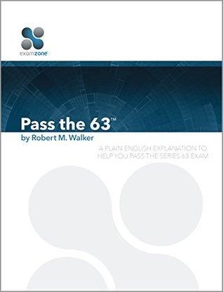 Pass The 63 - 2015: A Plain English Explanation To Help You Pass The Series 63 Exam Robert Walker