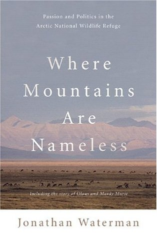 Where Mountains Are Nameless: Passion and Politics in the Arctic National Wildlife Refuge Jonathan Waterman