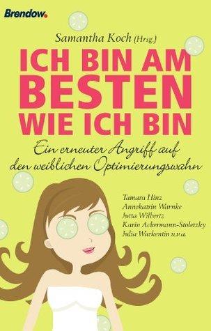 Ich bin am besten wie ich bin: Ein erneuter Angriff auf den weiblichen Optimierungswahn Samantha Koch