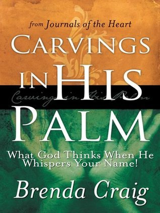 Carvings in His Palm : What God Thinks When He Whispers Your Name! Brenda Craig