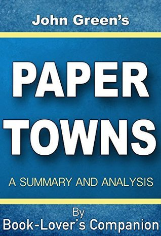 Paper Towns  by  John Green: A Summary and Analysis (Book Lovers Companion) by Book Lovers Companion