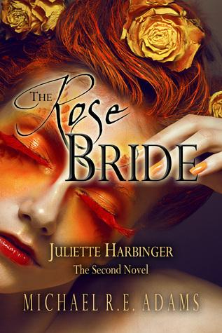 The Rose Bride (Juliette Harbinger, Vol. 2) (Series #3)  by  Michael R.E. Adams