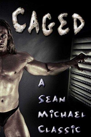 Caged: A Sean Michael Classic  by  Sean Michael