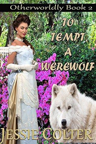 To Tempt A Werewolf (Otherworldly Book 2)  by  Jessie Colter