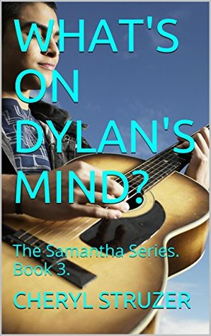 WHATS ON DYLANS MIND?: The Samantha Series. Book 3. CHERYL STRUZER