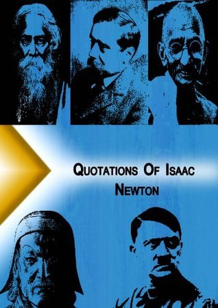 Quotations from Isaac Newton Isaac Newton
