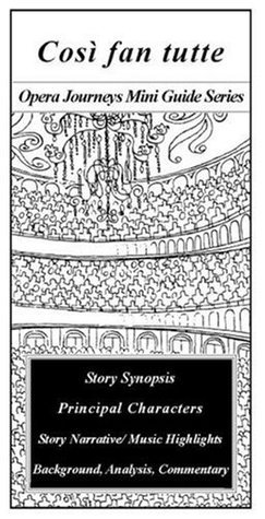 Mozarts COSI FAN TUTTE Opera Journeys Mini Guide (Opera Journeys Mini Guide Series)  by  Burton D. Fisher