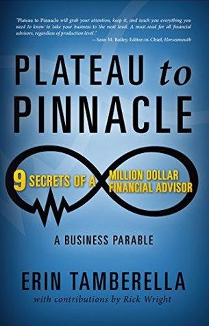 Plateau to Pinnacle: 9 SECRETS OF A MILLION DOLLAR FINANCIAL ADVISOR (Plateau to Pinnacle: Financial Advisor Series Book 1)  by  Erin Tamberella