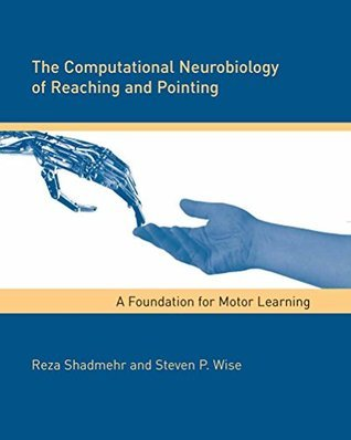 The Computational Neurobiology of Reaching and Pointing: A Foundation for Motor Learning Reza Shadmehr