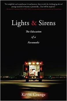 Lights and Sirens: The Education of a Paramedic Kevin Grange