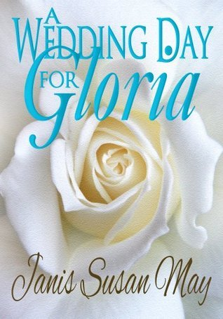 A Wedding Day for Gloria  by  Janis Susan May