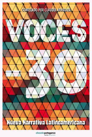 Voces -30: Nueva narrativa latinoamericana Claudia Apablaza