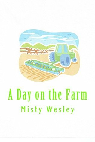 A Day on the Farm  by  Misty Wesley
