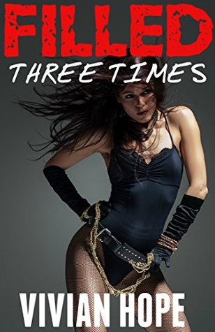 FILLED THREE TIMES (A BWWM Three Book Erotic Collection)  by  Vivian Hope