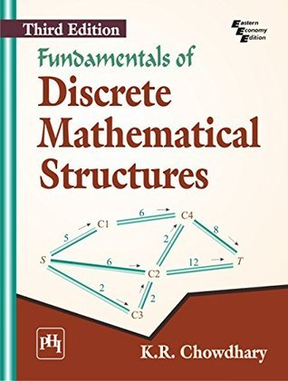 FUNDAMENTALS OF DISCRETE MATHEMATICAL STRUCTURES  by  K. R. CHOWDHARY