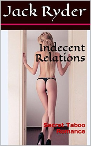 Indecent Relations: Secret Taboo Romance  by  Jack Ryder