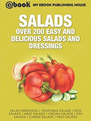 Salads: Over 200 Easy and Delicious Salads and Dressings My Ebook Publishing House