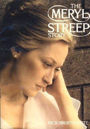 Meryl Streep Story  by  Nick Smurthwaite