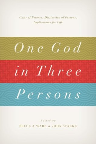 One God in Three Persons: Unity of Essence, Distinction of Persons, Implications for Life Bruce A. Ware