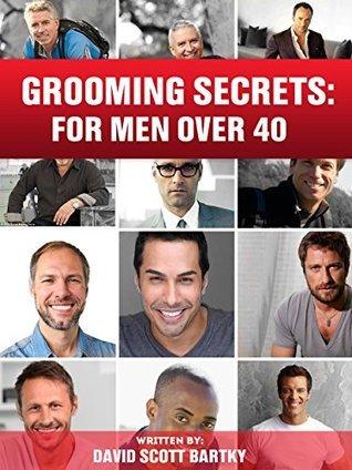 Grooming Secrets: For Men Over 40  by  David Scott Bartky
