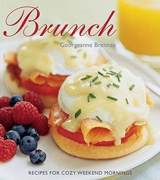 Brunch: Recipes for Cozy Weekend Mornings Georgeanne Brennan