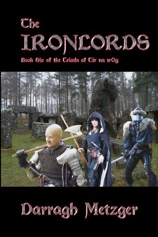 The Ironlords (The Triads of Tir na nOg Book 6) Darragh Metzger
