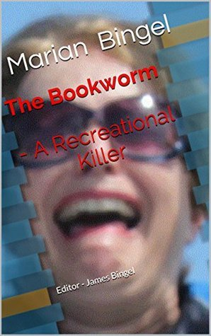 The Bookworm - A Recreational Killer Marian Bingel