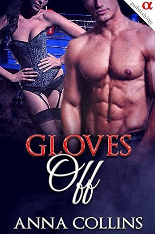 Gloves Off: A Steamy Billionaire Taboo Romance Short Story (contemporary romance fantasy short reads books) Anna Collins