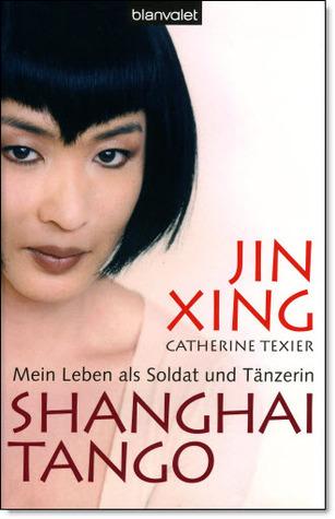 Shanghai Tango - Mein Leben als Soldat und Tänzerin Jin Xing