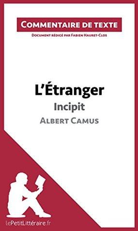LÉtranger de Camus - Incipit: Commentaire de texte  by  Fabien Hauret-Clos