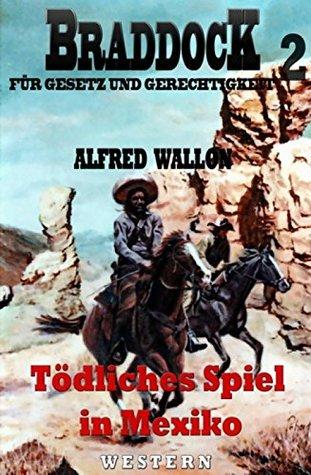 Tödliches Spiel in Mexiko (Braddock 2): Cassiopeiapress Western/ Edition Bärenklau  by  Alfred Wallon