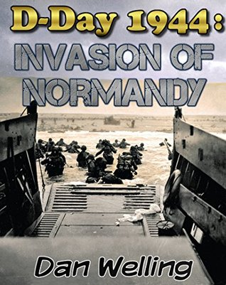 D-Day 1944: The Invasion of Normandy  by  Dan Welling