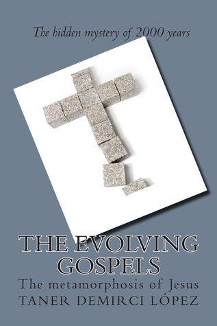 The Evolving Gospels : The Metamorphosis of Jesus  by  Taner Eon Demirci Lopez