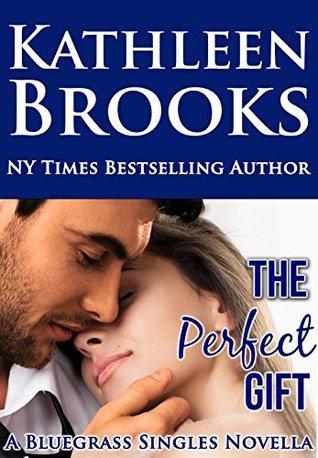 The Perfect Gift (Bluegrass Singles #3) Kathleen Brooks